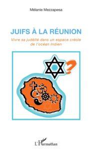 Juifs à la réunion: vivre sa judéité dans un espace créole de l'océan indien